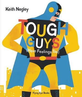 Tough Guys have Feelings Too by Keith Negley - My Messy Room - 1