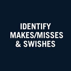 Identify makes, misses and swishes