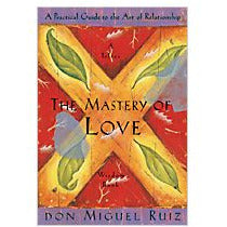 """The Mastery of Love"" A Practical Guide to the Art of Relationship by Don Miguel Ruiz"