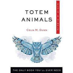 Totem Animals, Plain & Simple The Only Book You'll Ever Need Celia M. Gunn