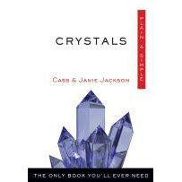 Crystals, Plain & Simple The Only Book You'll Ever Need Cass & Janie Jackson