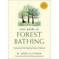 Your Guide to Forest Bathing Experience the Healing Power of Nature M. Amos Clifford