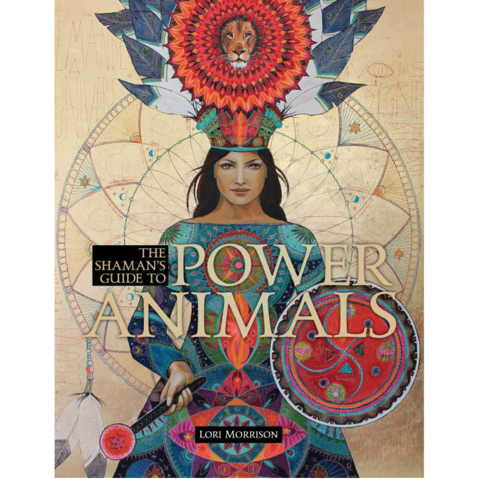 """The Shaman's Guide to Power Animals"" - Lori Morrison"