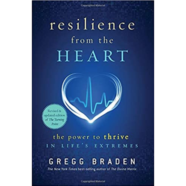 """Resilience from the Heart: The Power to Thrive in Life's Extremes"" - Gregg Braden"