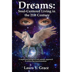 """Dreams: Soul-Centered Living in the 21st Century"" - Laura Grace"