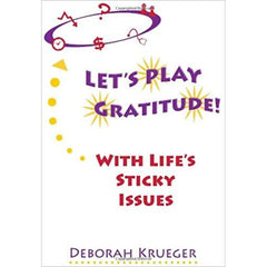 """Let's Play Gratitude With Life's Sticky Issues"" - Deborah Krueger"