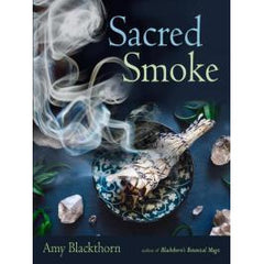 SACRED SMOKE: Clear Away Negative Energies & Purify Body, Mind & Spirit