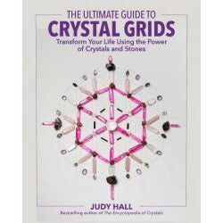 ULTIMATE GUIDE TO CRYSTAL GRIDS: Transform Your Life Using The Power Of Crystals & Stones