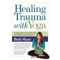 """HEALING TRAUMA WITH YOGA"" - Beth Shaw"