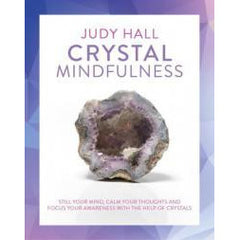 CRYSTAL MINDFULNESS: Still Your Mind, Calm Your Thoughts & Focus Your Awareness With The Help Of Crystals