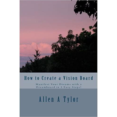 """How to Create a Vision Board"" - Allen A. Tylor"