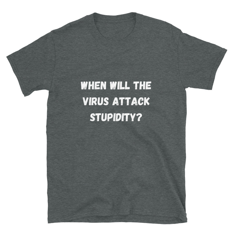 When will the virus attack stupidity? - Short-Sleeve Unisex T-Shirt - Live Tuff