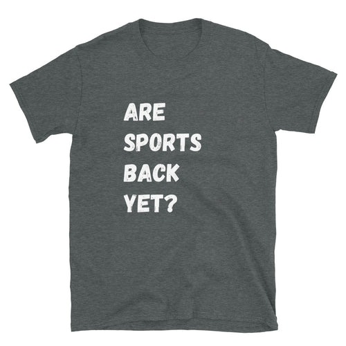 Are Sports Back Yet? - Mens Short-Sleeve Unisex T-Shirt - Live Tuff