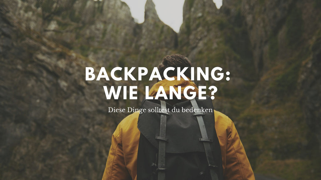 Backpacking: Wie lange?