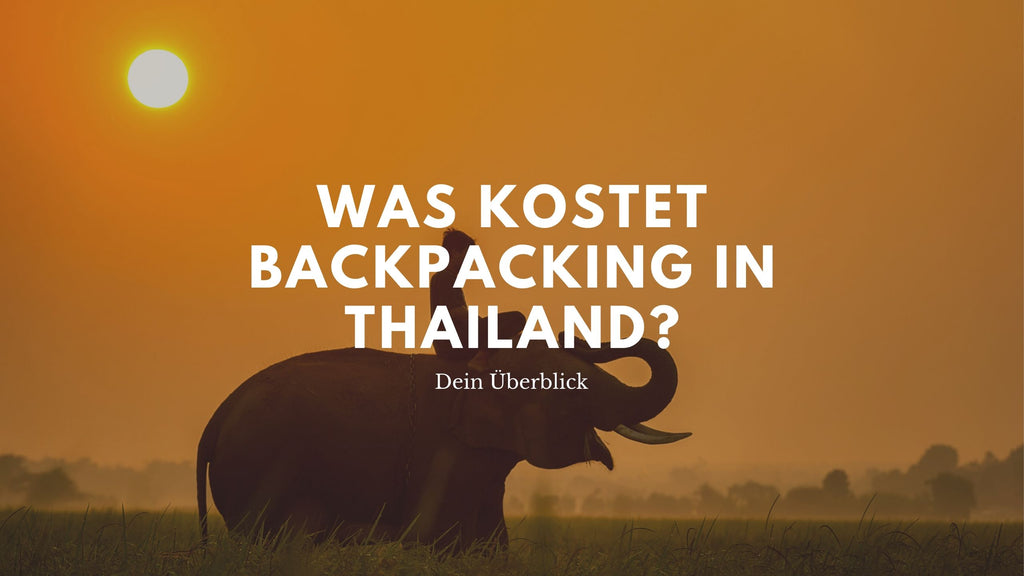 Was kostet Backpacking in Thailand?
