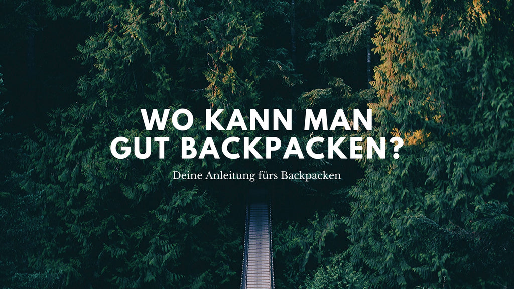 Wo Kann Man Gut Backpacking Machen?