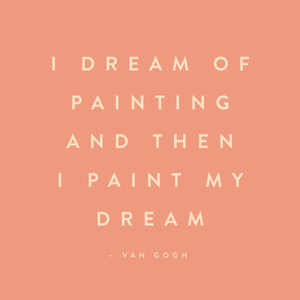 I dream of painting and then paint my dream