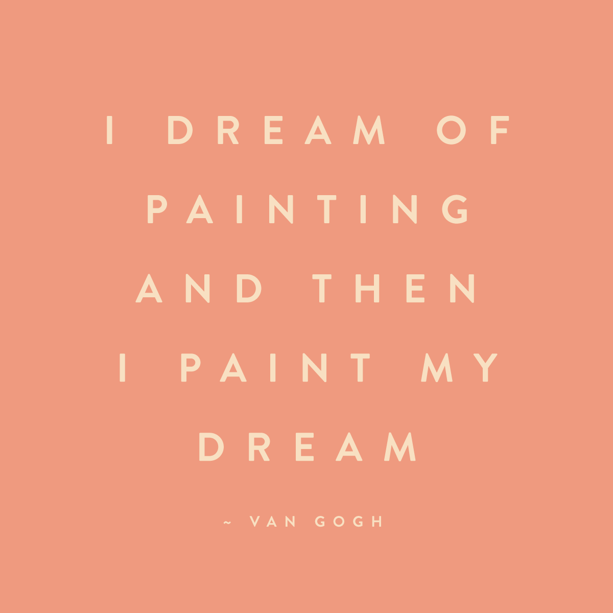 nole creative van gogh quote i dream of painting and then paint my dream