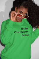 It's the Confidence for Me Sweatshirt