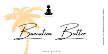 Load image into Gallery viewer, BAECATION BODY BUTTER