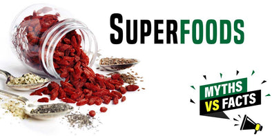 Superfoods Explained - Fact or Fiction