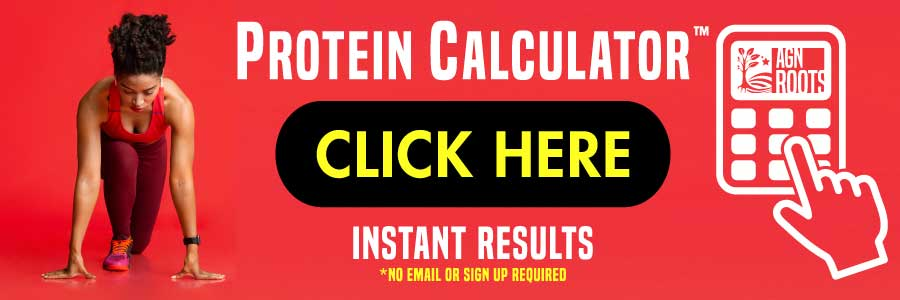 Click here to use our custom protein calculator - 45 seconds and 100% invidualized