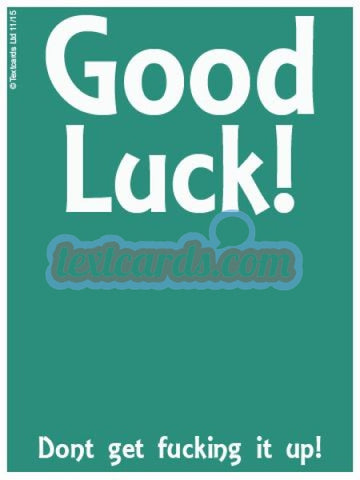 Good Luck Dont F**k Up! Textcard