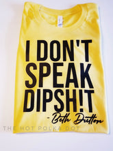 Load image into Gallery viewer, YELLOWSTONE I don't speak dipshit Beth Dutton Quote Graphic Tee