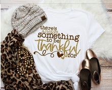 Load image into Gallery viewer, There is always something to be Thankful for Shirt, Thanksgiving Day Shirt, Choose Shirt Color - The Hot Polka Dot