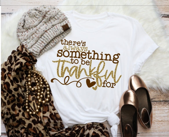 There is always something to be Thankful for Shirt, Thanksgiving Day Shirt, Choose Shirt Color - The Hot Polka Dot