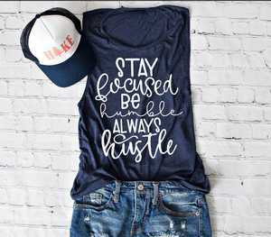 Stay Focused Be Humble Always Hustle, Workout, Gym, Training Tank Top or Tee, Choose Colors - The Hot Polka Dot