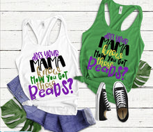 Load image into Gallery viewer, Does Your Mama know how you got those Beads? MARDI GRAS Shirt, Choose Shirt Style & Color - The Hot Polka Dot