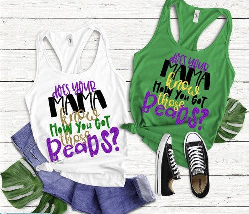 Does Your Mama know how you got those Beads? MARDI GRAS Shirt, Choose Shirt Style & Color - The Hot Polka Dot
