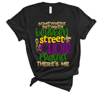 Load image into Gallery viewer, Somewhere between Bourbon Street & Choir Practice There's Me, MARDI GRAS Shirt, Choose Shirt Style & Color - The Hot Polka Dot