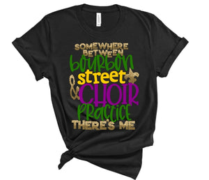 Somewhere between Bourbon Street & Choir Practice There's Me, MARDI GRAS Shirt, Choose Shirt Style & Color - The Hot Polka Dot