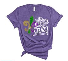 Load image into Gallery viewer, WE Don't Hide the Crazy MARDI GRAS Shirt, Choose Shirt Style & Color - The Hot Polka Dot