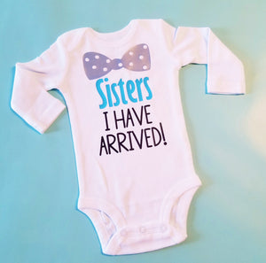 Sisters I have Arrived, New Baby Brother Onesie - The Hot Polka Dot