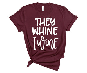 They Whine I Wine Tank or TShirt - The Hot Polka Dot