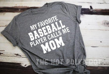 Load image into Gallery viewer, Baseball Mom Shirt My Favorite Baseball Player calls Me MOM - The Hot Polka Dot