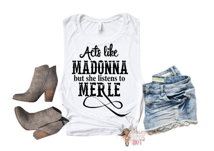 Acts Like Madonna Listens to Merle Tank Top or TShirt, Rodeo Tank, Concert Tank, Choose Shirt Style & Color - The Hot Polka Dot