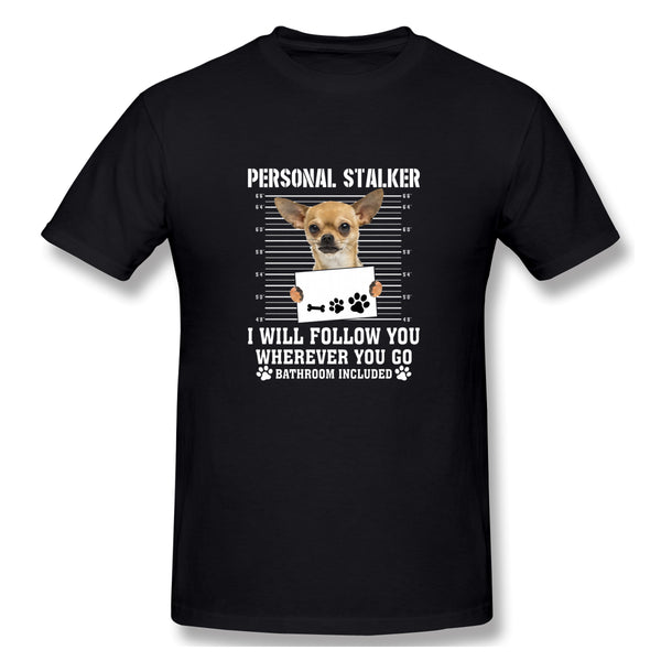 Personal Stalker I Ll Follow You Wherever You Go Chihua Hua Men's Basic Short Sleeve T-Shirt