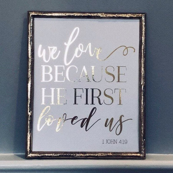 We Love Because He First Loved Us Foil Print Unframed