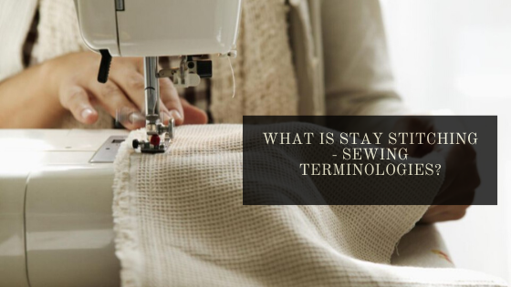Stay Stitching | What is Stay Stitching - Sewing Terminologies?