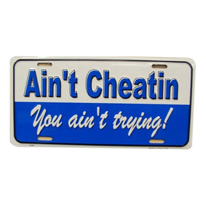 Ain't Cheat'in You Ain't Trying Novelty Vanity Metal License Plate Tag Sign
