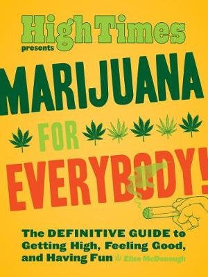 HIGH TIMES PRESENTS MARIJUANA FOR EVERYBODY