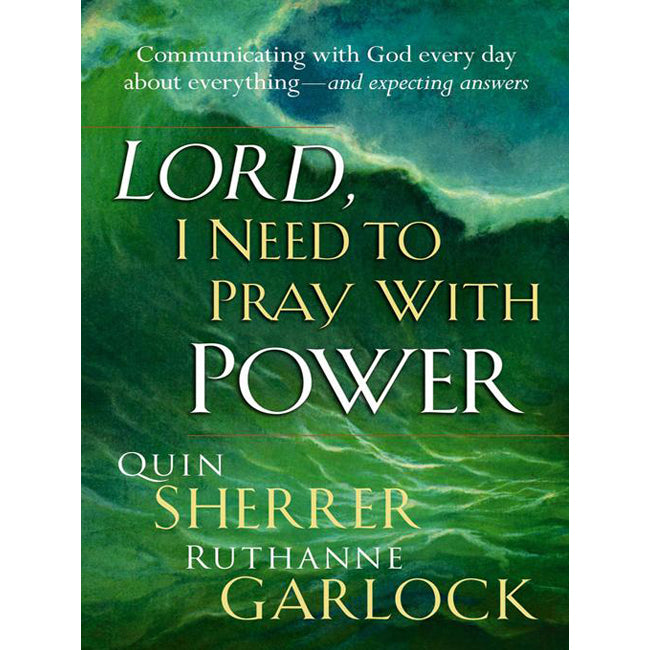 Lord, I Need To Pray With Power: Communicating with God Everyday about Everything- and Expecting Answers