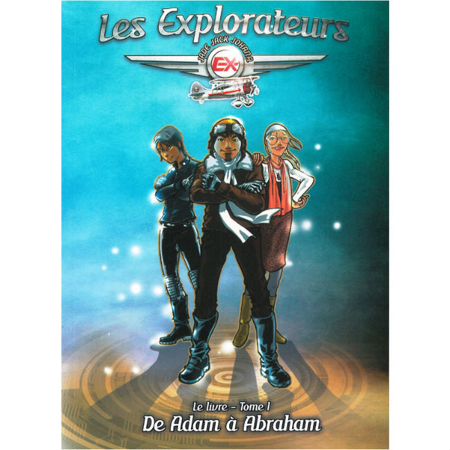 Les explorateurs - tome 1 - de Adam à Abraham