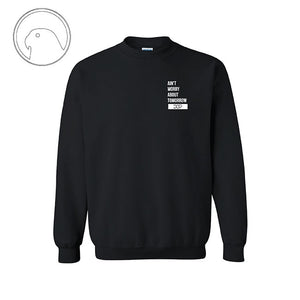 Aint Worry About Tomorrow - Crewneck