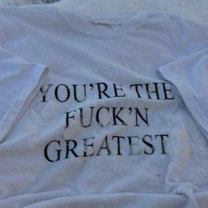 """You're The Fuck'n Greatest"" Tee"