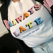"Load image into Gallery viewer, ""Always Late But Worth The Wait"" Tee"